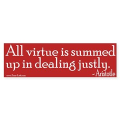 Bumper Sticker -- All virtue is summed up in