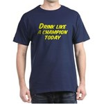 Drink Like a Champion Today Dark T-Shirt
