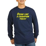 Drink Like a Champion Today Long Sleeve Dark T-Shi