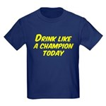 Drink Like a Champion Today Kids Dark T-Shirt