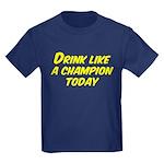 Drink Like a Champion Today Kids Dark T-Shirt