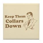 Keep Them Collars Down Tile Coaster