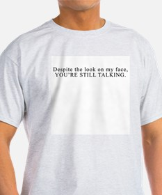 Despite the look on .my face, T-Shirt