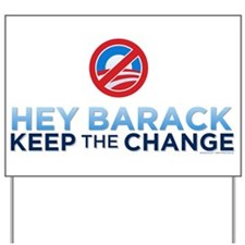 Hey Barack: Keep the Change Yard Sign
