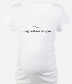 I Will if My Husband Can Join Shirt