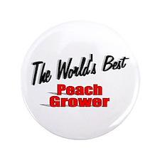"""""""The World's Best Peach Grower"""" 3.5"""" Button"""
