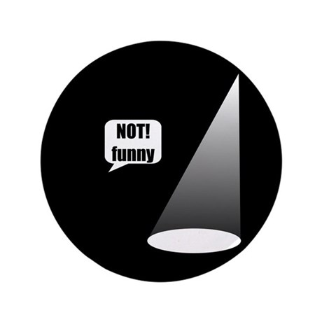 """Not Funny 3.5"""" Button"""