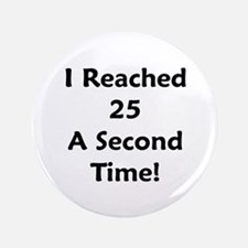 "Reached 25 A Second Time! 3.5"" Button"