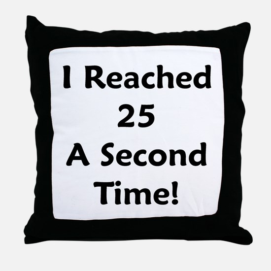 Reached 25 A Second Time! Throw Pillow