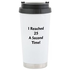 Reached 25 A Second Time! Travel Mug