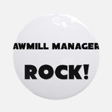Sawmill Managers ROCK Ornament (Round)