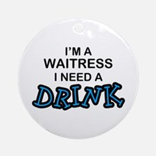 Waitress Need a Drink Ornament (Round)