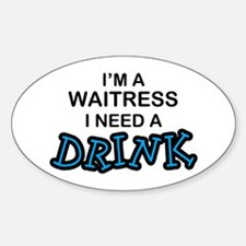 Waitress Need a Drink Oval Decal