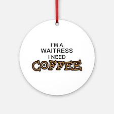 Waitress Need Coffee Ornament (Round)