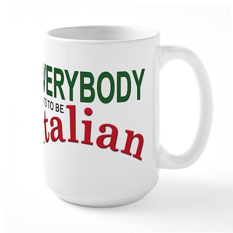 Everybody wants to be Italian Large Mug