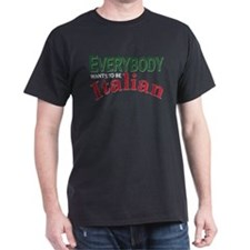 Everybody wants to be Italian T-Shirt