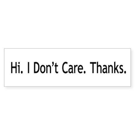 Hi. I Don't Care. Thanks. (6) Sticker (Bumper 50 p