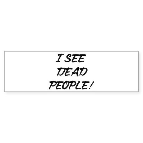 I See Dead People! Bumper Sticker