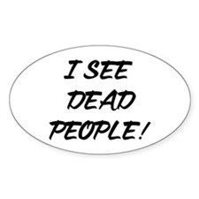 I See Dead People! Oval Decal