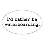 i'd rather be waterboarding. Oval Sticker (10 pk)