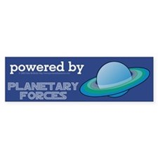 Powered By Planetary Forces Bumper Bumper Sticker