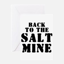 BACK TO THE SALT MINE 2 Greeting Cards