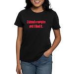 I kissed a vampire and I like Women's Dark T-Shirt