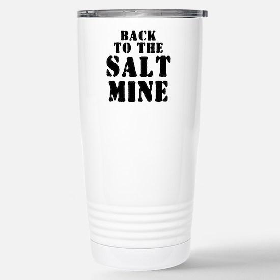 BACK TO THE SALT MINE 2 Stainless Steel Travel Mug