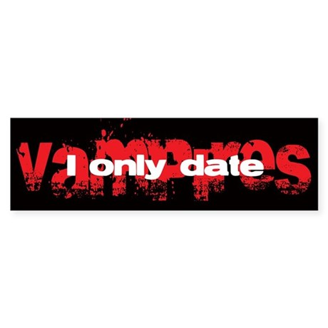 I only date Vampires Bumper Sticker