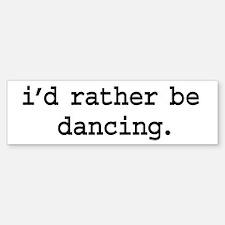 i'd rather be dancing. Bumper Bumper Bumper Sticker