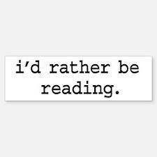 i'd rather be reading. Bumper Bumper Bumper Sticker