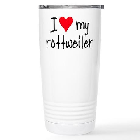 I LOVE MY Rottweiler Stainless Steel Travel Mug