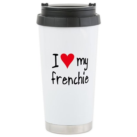 I LOVE MY Frenchie Stainless Steel Travel Mug