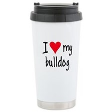 I LOVE MY Bulldog Travel Mug