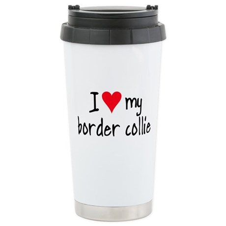 I LOVE MY Border Collie Stainless Steel Travel Mug