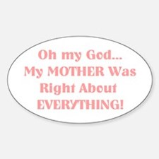 Mother Was Right! Oval Decal