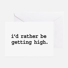 i'd rather be getting high. Greeting Card