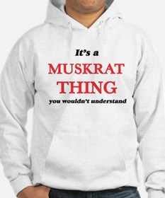 It's a Muskrat thing, you wouldn&#3 Sweatshirt