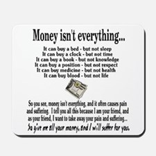 Money Isn't Everything Mousepad