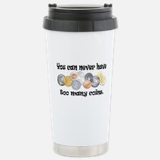 You can never have too many c Travel Mug