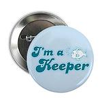I'm A Keeper Button