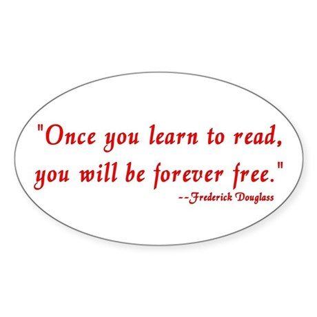 """""""Once you learn to read..."""" Douglass Sticker (Oval"""