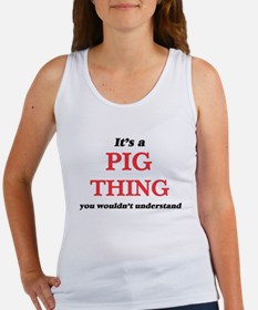 It's a Pig thing, you wouldn't un Tank Top