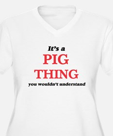 It's a Pig thing, you wouldn Plus Size T-Shirt