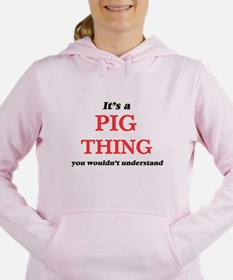 It's a Pig thing, you wouldn't Sweatshirt