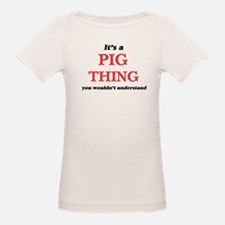 It's a Pig thing, you wouldn't und T-Shirt