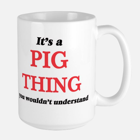 It's a Pig thing, you wouldn't unders Mugs