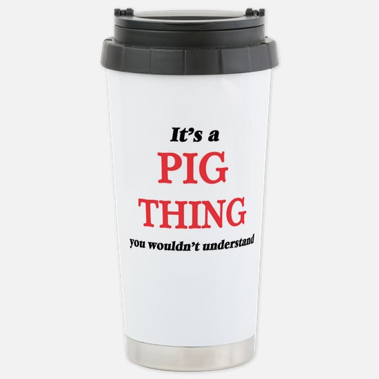 It's a Pig thing, y Stainless Steel Travel Mug