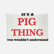 It's a Pig thing, you wouldn't und Magnets