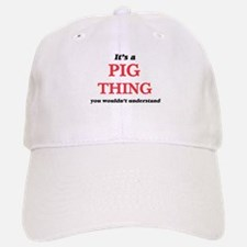 It's a Pig thing, you wouldn't underst Baseball Baseball Cap